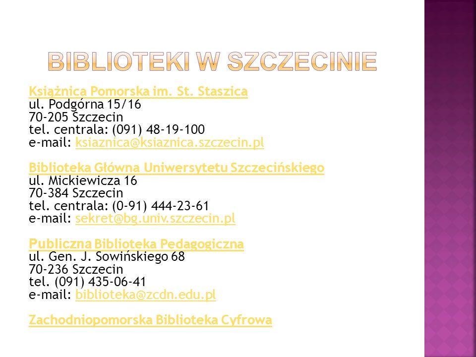 Książnica Pomorska im. St. Staszica ul. Podgórna 15/16 70-205 Szczecin tel. centrala: (091) 48-19-100 e-mail: ksiaznica@ksiaznica.szczecin.plksiaznica