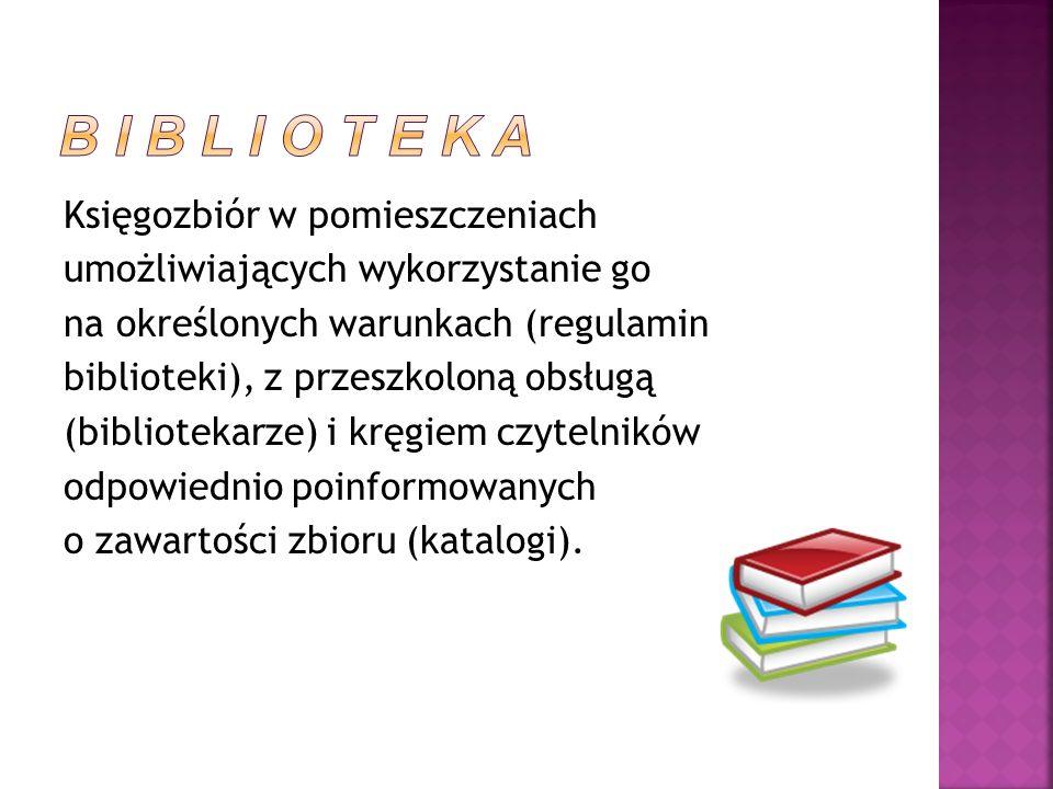 Księgozbiór w pomieszczeniach umożliwiających wykorzystanie go na określonych warunkach (regulamin biblioteki), z przeszkoloną obsługą (bibliotekarze)