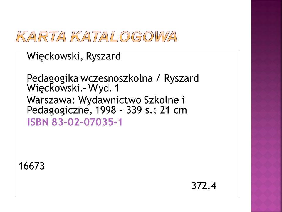 Więckowski, Ryszard Pedagogika wczesnoszkolna / Ryszard Więckowski.- Wyd. 1 Warszawa: Wydawnictwo Szkolne i Pedagogiczne, 1998 – 339 s.; 21 cm ISBN 83