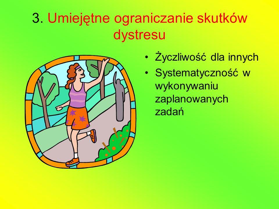 3. Umiejętne ograniczanie skutków dystresu Życzliwość dla innych Systematyczność w wykonywaniu zaplanowanych zadań