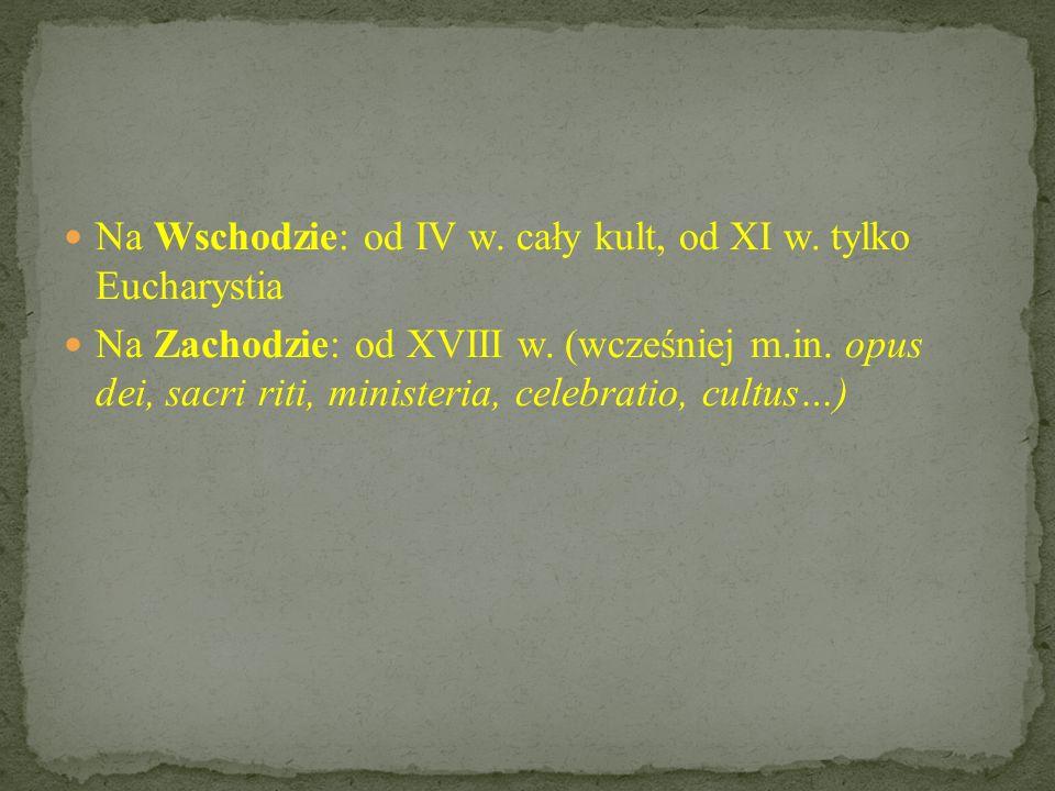 Na Wschodzie: od IV w.cały kult, od XI w. tylko Eucharystia Na Zachodzie: od XVIII w.