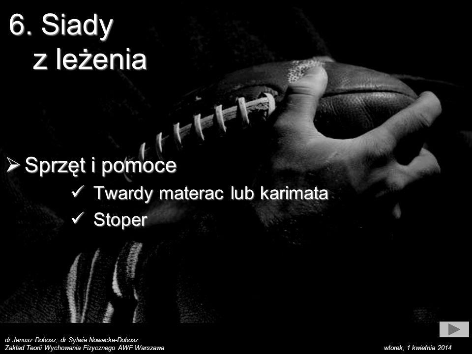 dr Janusz Dobosz, dr Sylwia Nowacka-Dobosz Zakład Teorii Wychowania Fizycznego AWF Warszawa wtorek, 1 kwietnia 2014 6.