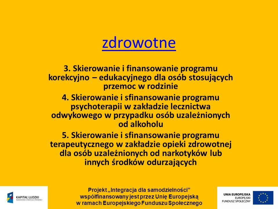 Projekt Integracja dla samodzielności współfinansowany jest przez Unię Europejską w ramach Europejskiego Funduszu Społecznego zdrowotne 3.