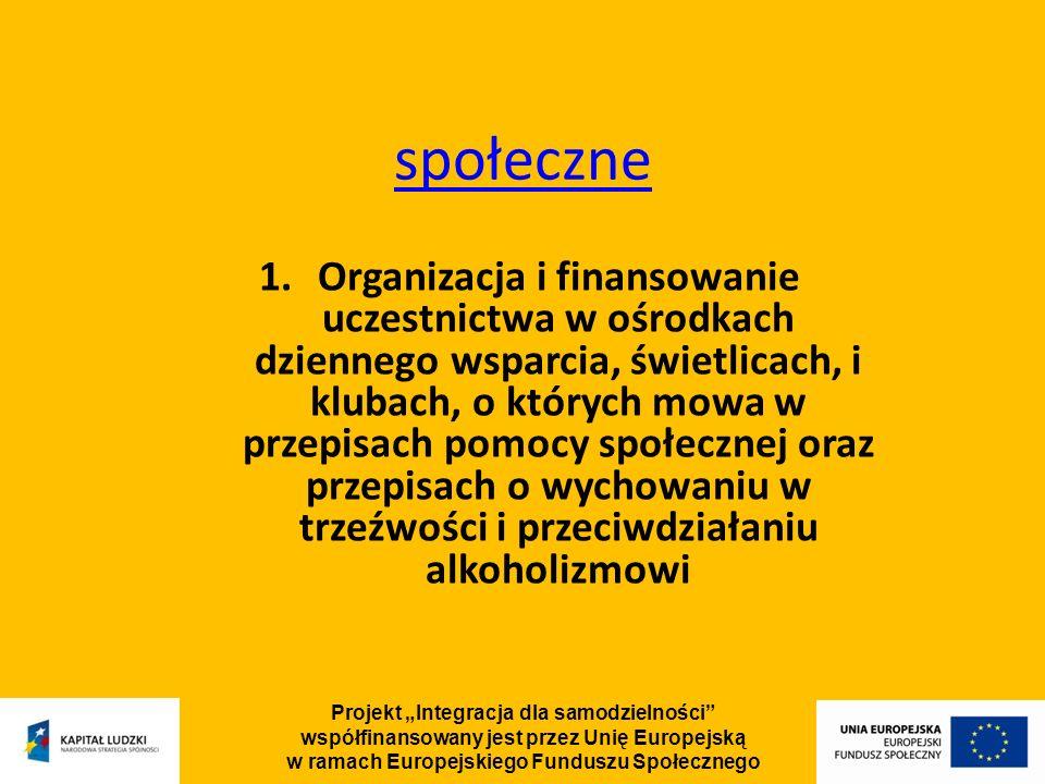 Projekt Integracja dla samodzielności współfinansowany jest przez Unię Europejską w ramach Europejskiego Funduszu Społecznego społeczne 1.Organizacja i finansowanie uczestnictwa w ośrodkach dziennego wsparcia, świetlicach, i klubach, o których mowa w przepisach pomocy społecznej oraz przepisach o wychowaniu w trzeźwości i przeciwdziałaniu alkoholizmowi