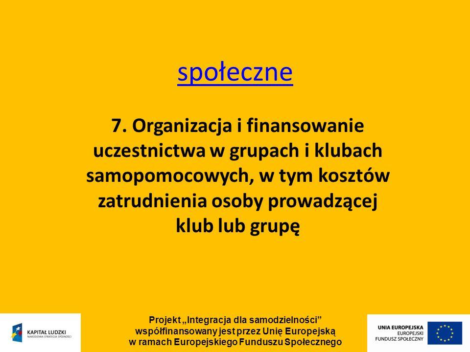 Projekt Integracja dla samodzielności współfinansowany jest przez Unię Europejską w ramach Europejskiego Funduszu Społecznego społeczne 7.