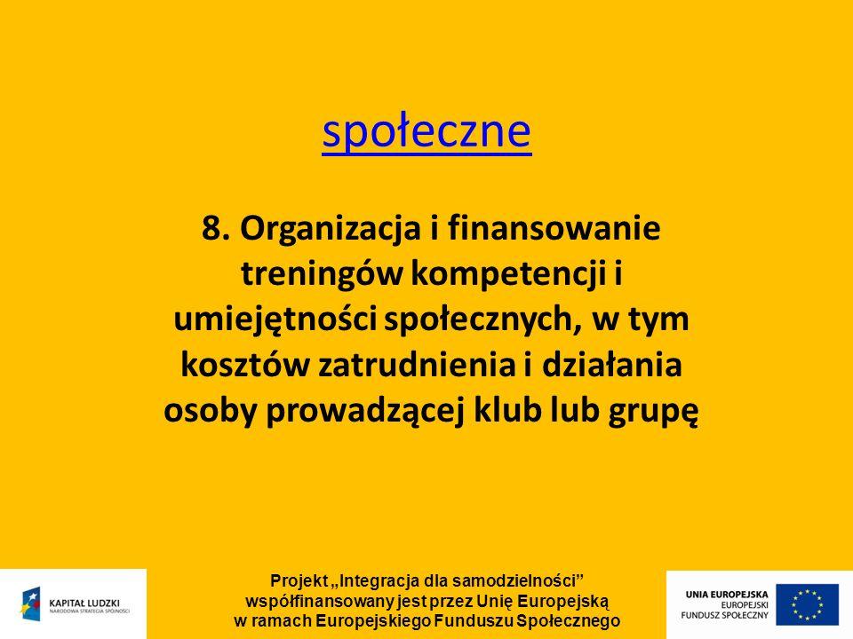 Projekt Integracja dla samodzielności współfinansowany jest przez Unię Europejską w ramach Europejskiego Funduszu Społecznego społeczne 8.
