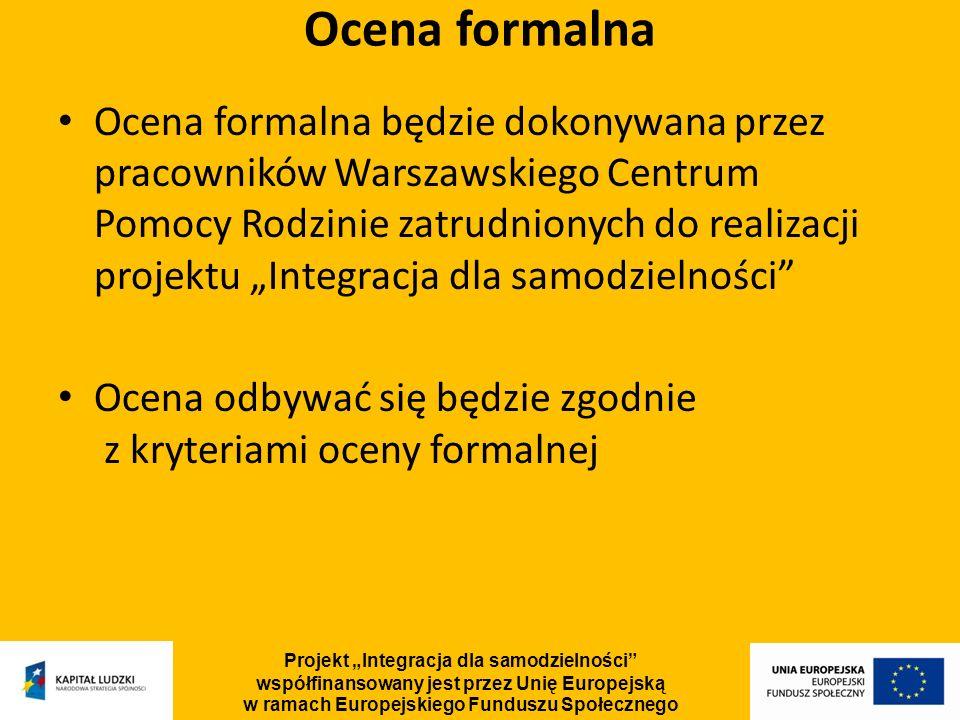 Ocena formalna będzie dokonywana przez pracowników Warszawskiego Centrum Pomocy Rodzinie zatrudnionych do realizacji projektu Integracja dla samodziel