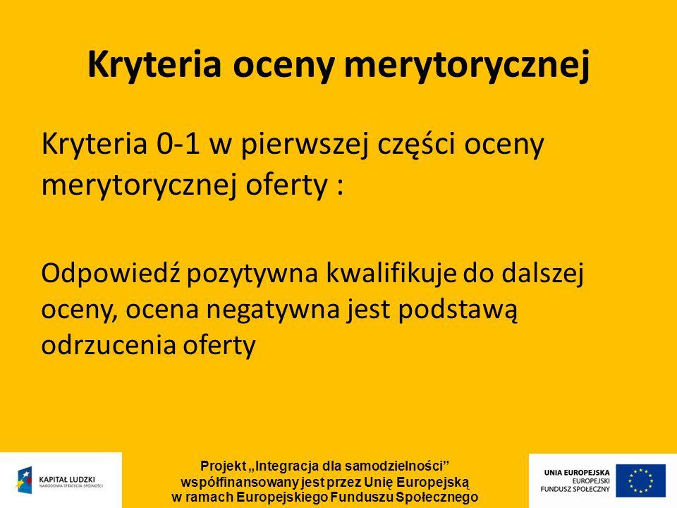 Kryteria oceny merytorycznej Kryteria 0-1 w pierwszej części oceny merytorycznej oferty : Odpowiedź pozytywna kwalifikuje do dalszej oceny, ocena nega