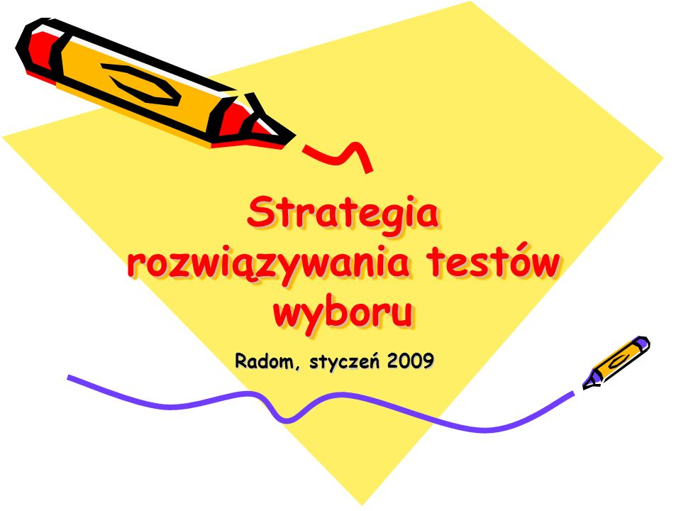 Strategia rozwiązywania testów wyboru Radom, styczeń 2009