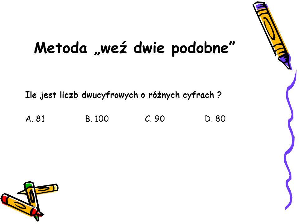 Metoda weź dwie podobne Ile jest liczb dwucyfrowych o różnych cyfrach ? A. 81B. 100C. 90D. 80