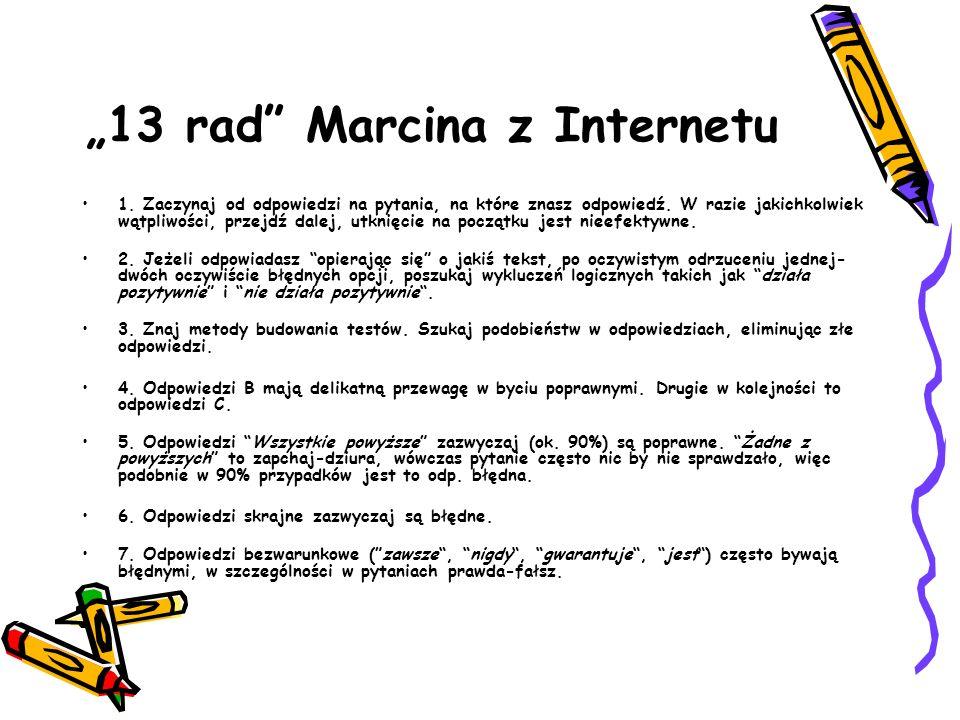 13 rad Marcina z Internetu 1. Zaczynaj od odpowiedzi na pytania, na które znasz odpowiedź. W razie jakichkolwiek wątpliwości, przejdź dalej, utknięcie