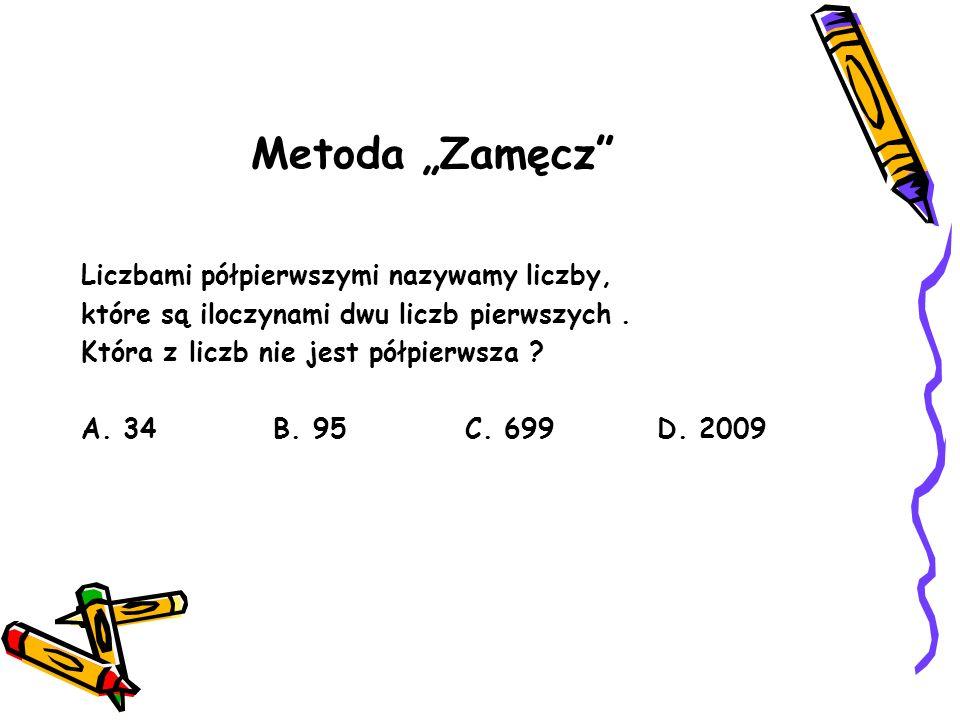 Metoda Zamęcz Liczbami półpierwszymi nazywamy liczby, które są iloczynami dwu liczb pierwszych. Która z liczb nie jest półpierwsza ? A. 34B. 95C. 699D