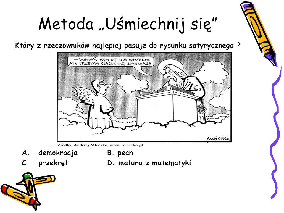 Metoda Uśmiechnij się A.demokracjaB. pech C. przekrętD. matura z matematyki Który z rzeczowników najlepiej pasuje do rysunku satyrycznego ?