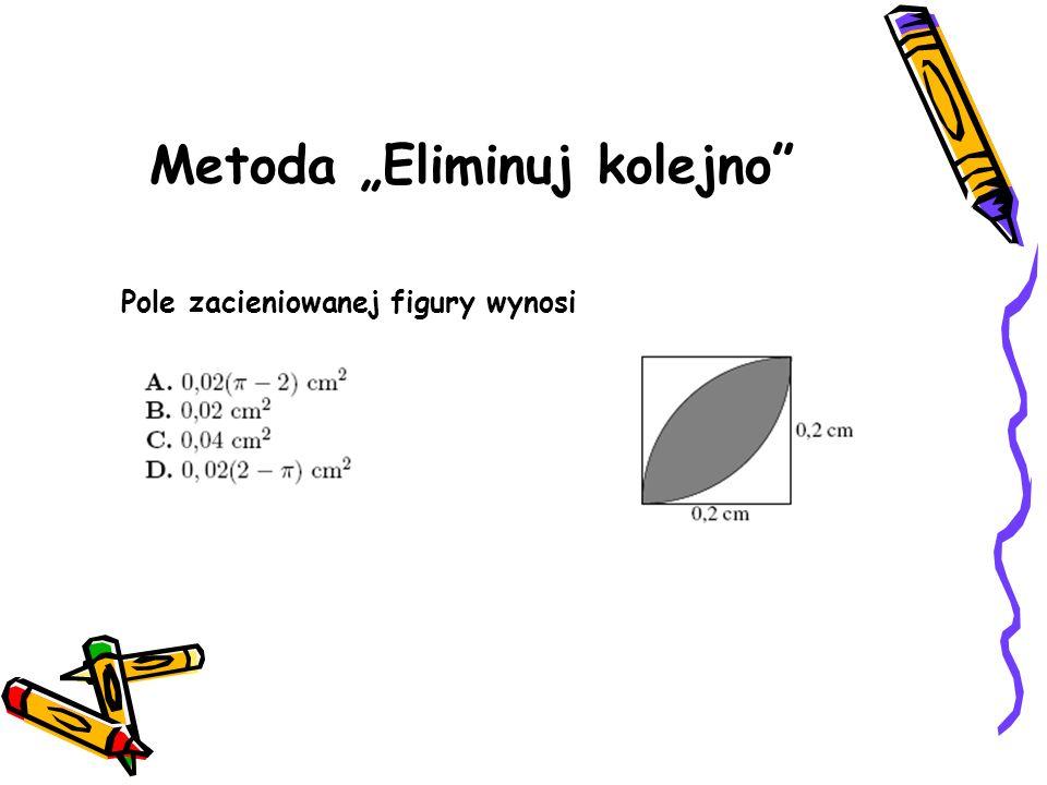 Metoda Eliminuj kolejno Pole zacieniowanej figury wynosi