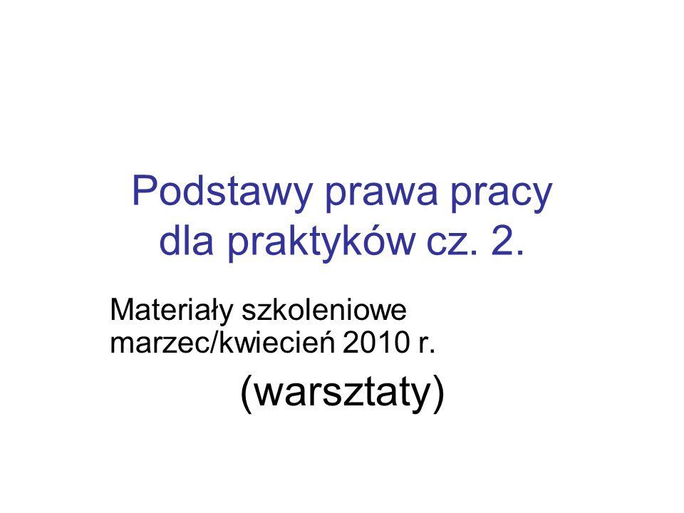 Podstawy prawa pracy dla praktyków cz. 2. Materiały szkoleniowe marzec/kwiecień 2010 r. (warsztaty)