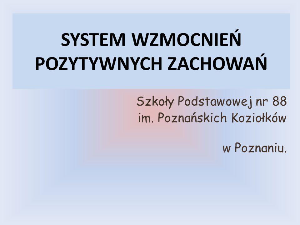 SYSTEM WZMOCNIEŃ POZYTYWNYCH ZACHOWAŃ Szkoły Podstawowej nr 88 im. Poznańskich Koziołków w Poznaniu.