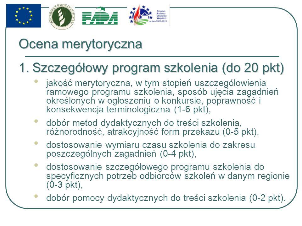 Ocena merytoryczna 1.Szczegółowy program szkolenia (do 20 pkt) jakość merytoryczna, w tym stopień uszczegółowienia ramowego programu szkolenia, sposób ujęcia zagadnień określonych w ogłoszeniu o konkursie, poprawność i konsekwencja terminologiczna (1-6 pkt), dobór metod dydaktycznych do treści szkolenia, różnorodność, atrakcyjność form przekazu (0-5 pkt), dostosowanie wymiaru czasu szkolenia do zakresu poszczególnych zagadnień (0-4 pkt), dostosowanie szczegółowego programu szkolenia do specyficznych potrzeb odbiorców szkoleń w danym regionie (0-3 pkt), dobór pomocy dydaktycznych do treści szkolenia (0-2 pkt).