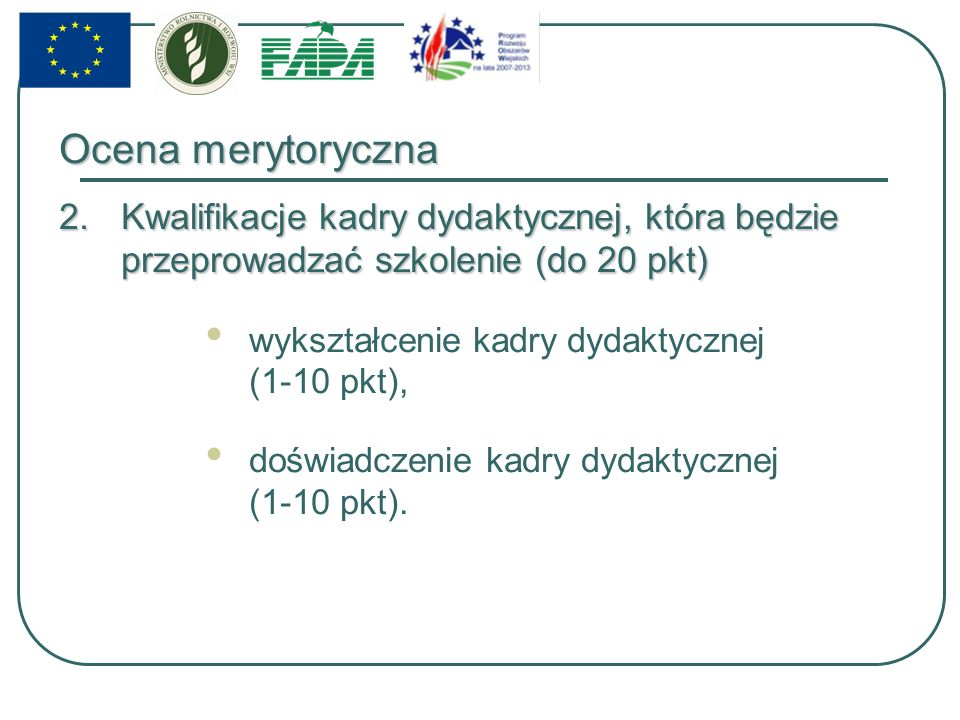 Ocena merytoryczna 2.Kwalifikacje kadry dydaktycznej, która będzie przeprowadzać szkolenie (do 20 pkt) wykształcenie kadry dydaktycznej (1-10 pkt), doświadczenie kadry dydaktycznej (1-10 pkt).