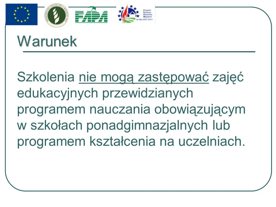 Beneficjenci działania Beneficjentami są instytucje i prywatne lub publiczne podmioty (oraz konsorcja przez nie tworzone) prowadzące na terytorium Rzeczypospolitej Polskiej działalność szkoleniową, posiadające doświadczenie w organizacji szkoleń dla rolników lub posiadaczy lasów oraz odpowiednią kadrę dydaktyczną i bazę szkoleniową.