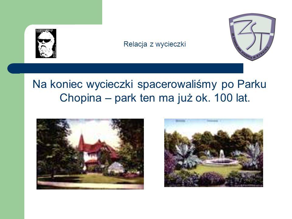 Na koniec wycieczki spacerowaliśmy po Parku Chopina – park ten ma już ok. 100 lat. Relacja z wycieczki