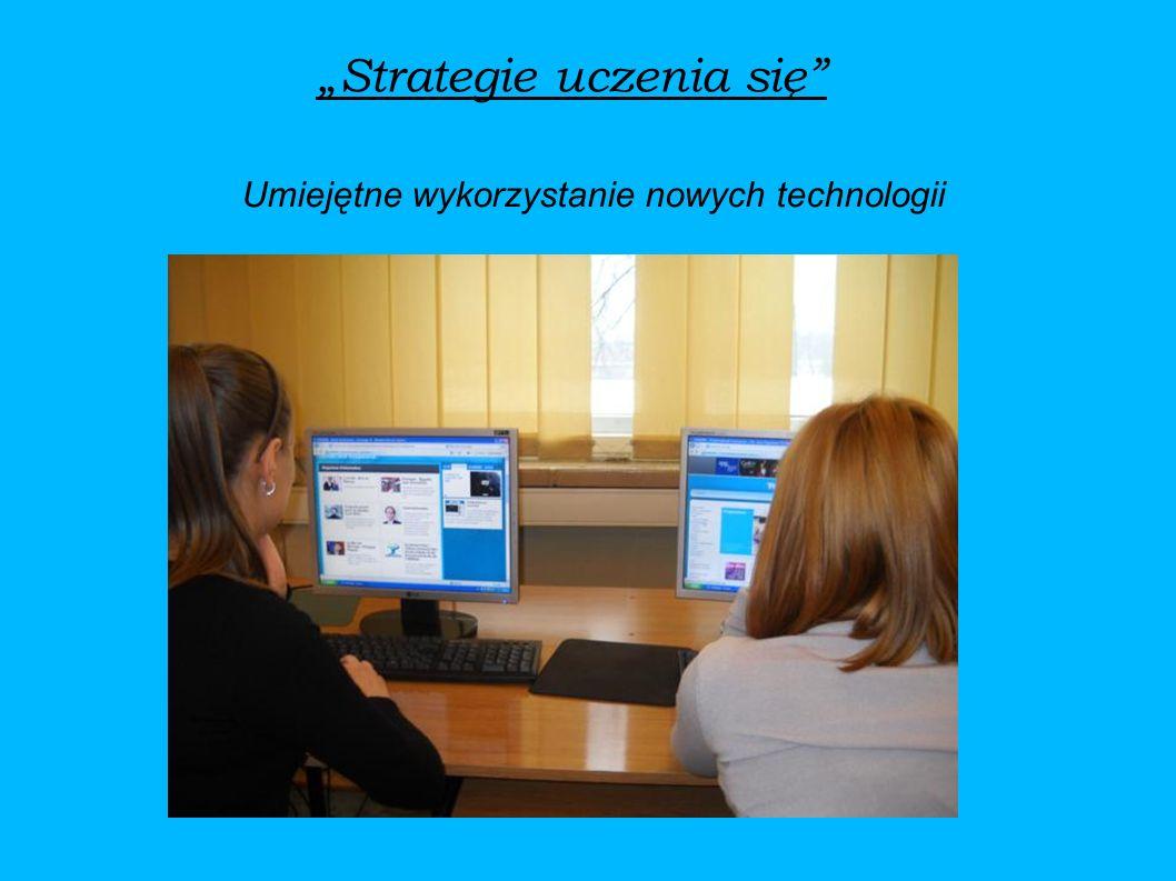 Strategie uczenia się Umiejętne wykorzystanie nowych technologii