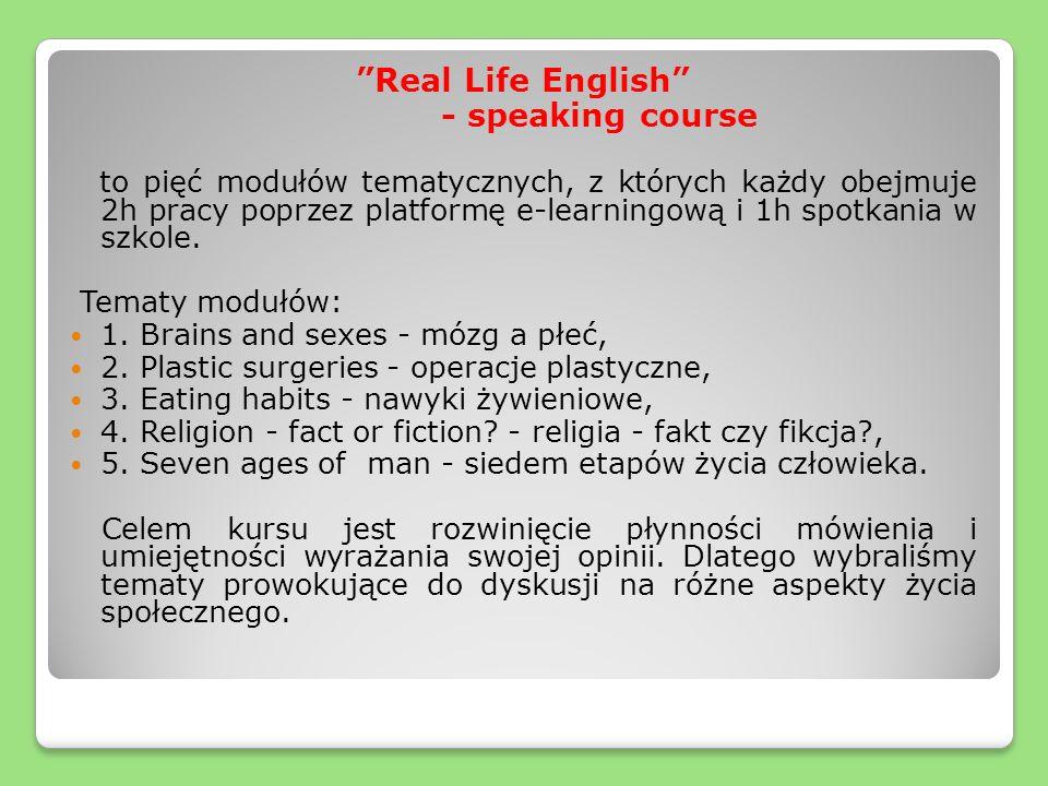 Real Life English - speaking course to pięć modułów tematycznych, z których każdy obejmuje 2h pracy poprzez platformę e-learningową i 1h spotkania w szkole.