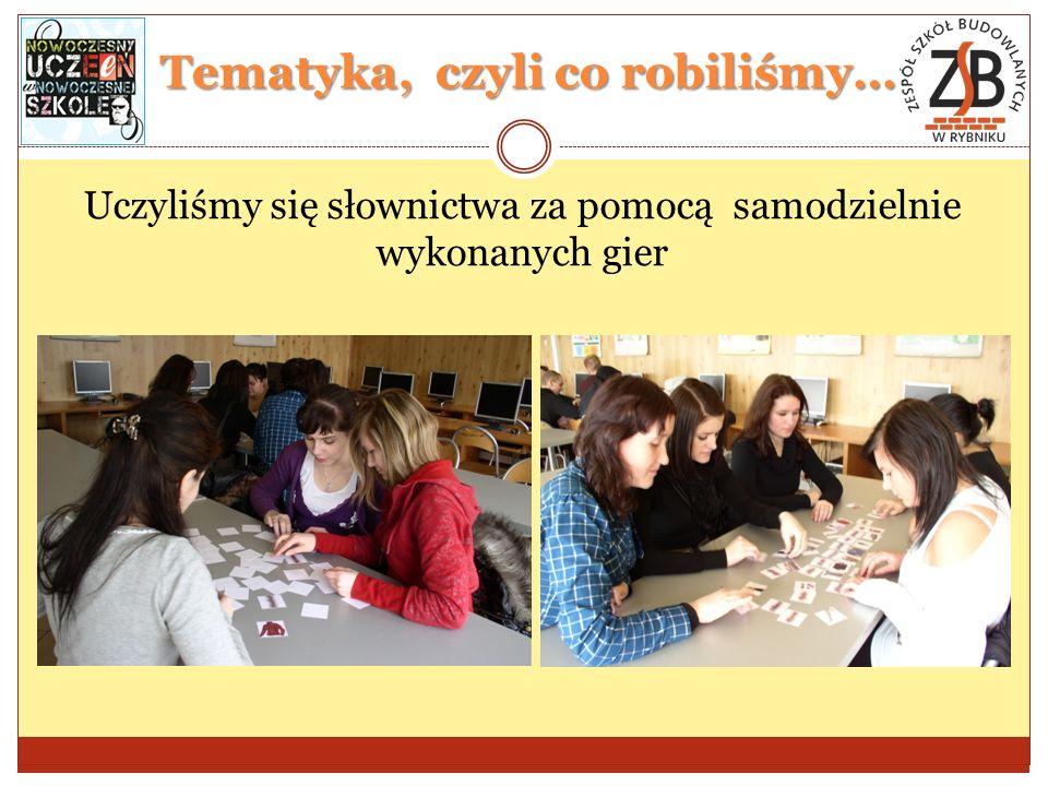 Tematyka, czyli co robiliśmy… Uczyliśmy się słownictwa za pomocą samodzielnie wykonanych gier