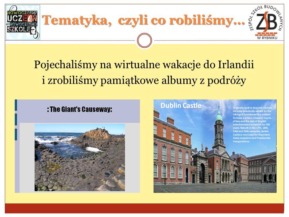 Tematyka, czyli co robiliśmy… Pojechaliśmy na wirtualne wakacje do Irlandii i zrobiliśmy pamiątkowe albumy z podróży
