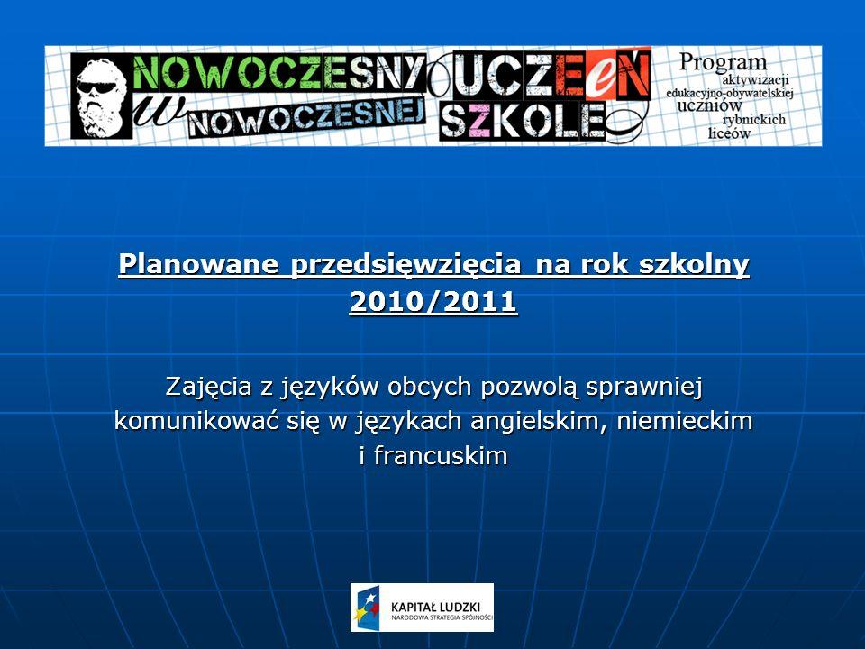 Planowane przedsięwzięcia na rok szkolny 2010/2011 Zajęcia z języków obcych pozwolą sprawniej komunikować się w językach angielskim, niemieckim i francuskim
