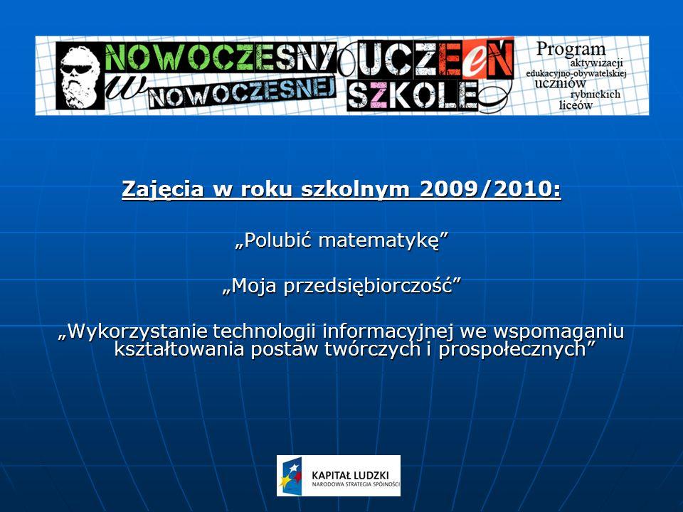 Zajęcia w roku szkolnym 2009/2010: Polubić matematykę Moja przedsiębiorczość Wykorzystanie technologii informacyjnej we wspomaganiu kształtowania postaw twórczych i prospołecznych
