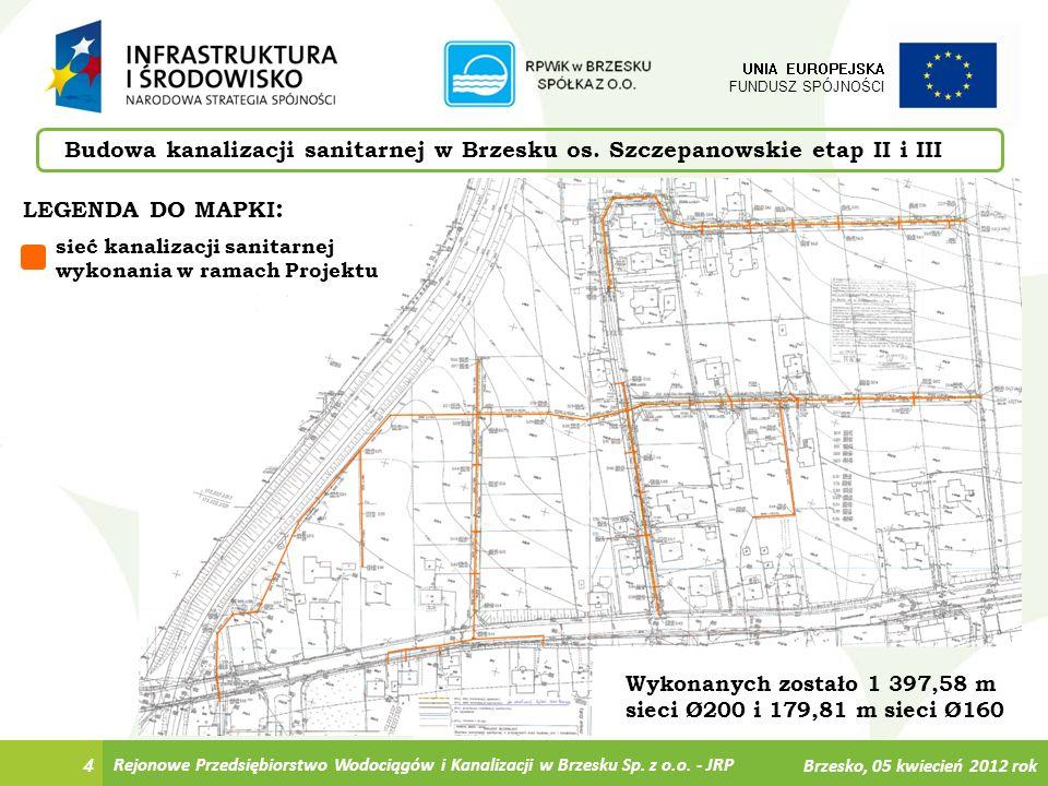 5 UNIA EUROPEJSKA FUNDUSZ SPÓJNOŚCI Instytucje zaangażowane w Projekt Rejonowe Przedsiębiorstwo Wodociągów i Kanalizacji w Brzesku Sp.