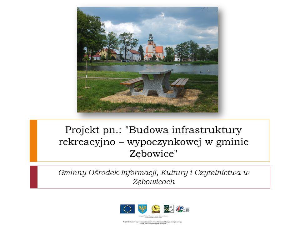 Projekt pn.: Budowa infrastruktury rekreacyjno – wypoczynkowej w gminie Zębowice Gminny Ośrodek Informacji, Kultury i Czytelnictwa w Zębowicach