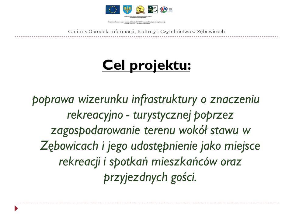 Cel projektu: poprawa wizerunku infrastruktury o znaczeniu rekreacyjno - turystycznej poprzez zagospodarowanie terenu wokół stawu w Zębowicach i jego udostępnienie jako miejsce rekreacji i spotkań mieszkańców oraz przyjezdnych gości.