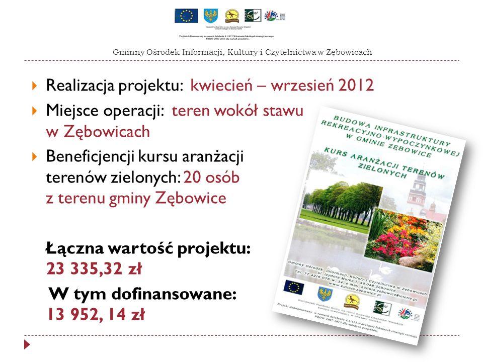 Realizacja projektu: kwiecień – wrzesień 2012 Miejsce operacji: teren wokół stawu w Zębowicach Beneficjencji kursu aranżacji terenów zielonych: 20 osó