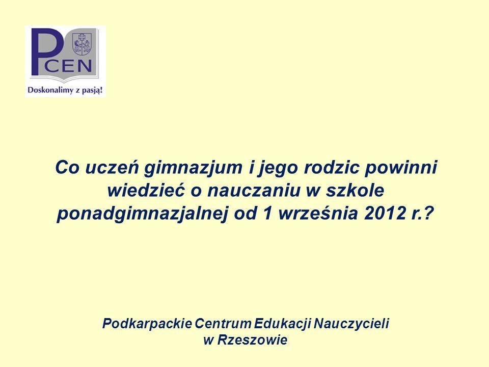 Co uczeń gimnazjum i jego rodzic powinni wiedzieć o nauczaniu w szkole ponadgimnazjalnej od 1 września 2012 r..