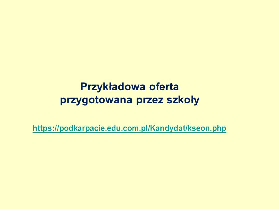 Przykładowa oferta przygotowana przez szkoły https://podkarpacie.edu.com.pl/Kandydat/kseon.php