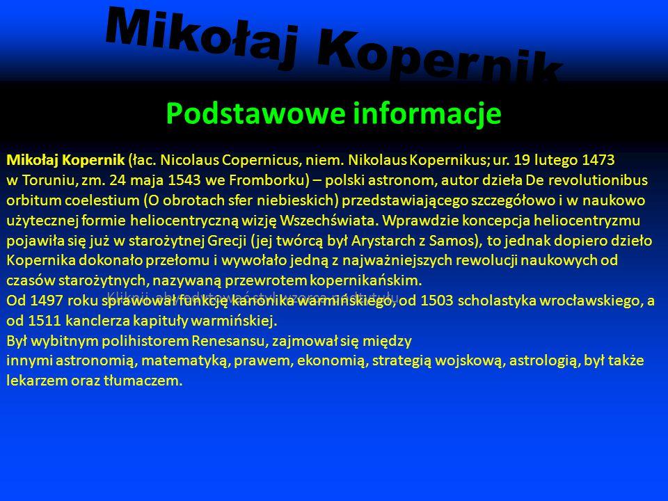 Mikołaj Kopernik ogólnie Data i miejsce urodzenia 19 lutego 1473 Toruń Data i miejsce śmierci 24 maja 1543 Frombork Miejsce spoczynku Frombork Zawód: astronom, matematyk Portret z Sali Mieszczańskiej w Ratuszu Staromiejskim w Toruniu --------------->