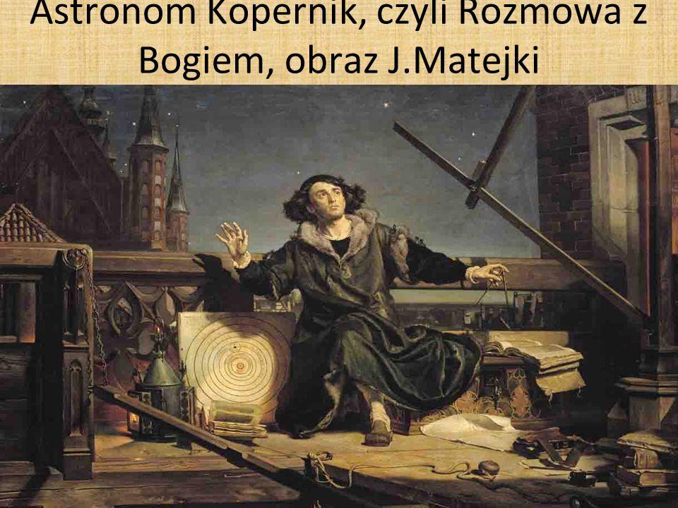 Astronom Kopernik, czyli Rozmowa z Bogiem, obraz J.Matejki