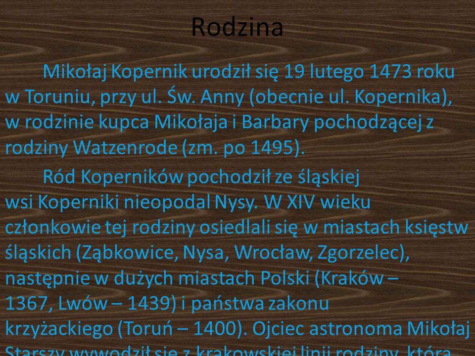 Rodzina Mikołaj Kopernik urodził się 19 lutego 1473 roku w Toruniu, przy ul. Św. Anny (obecnie ul. Kopernika), w rodzinie kupca Mikołaja i Barbary poc
