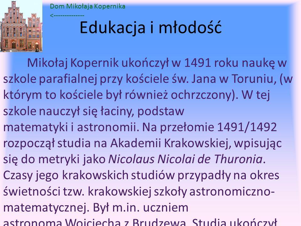 Edukacja i młodość Mikołaj Kopernik ukończył w 1491 roku naukę w szkole parafialnej przy kościele św. Jana w Toruniu, (w którym to kościele był równie