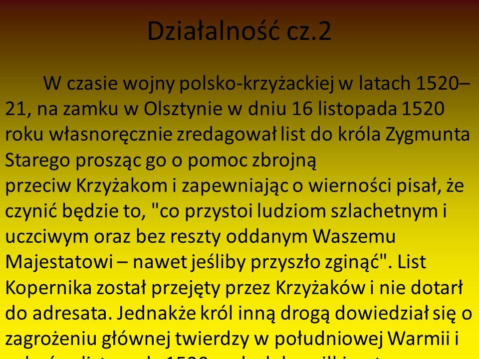 Działalność cz.2 W czasie wojny polsko-krzyżackiej w latach 1520– 21, na zamku w Olsztynie w dniu 16 listopada 1520 roku własnoręcznie zredagował list