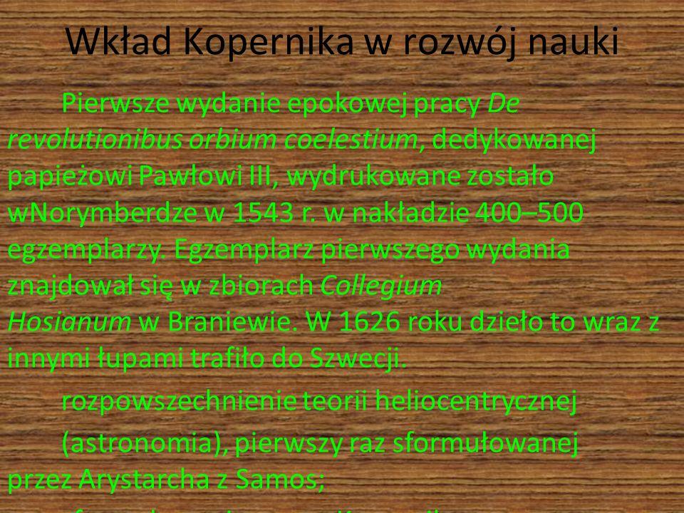 Wkład Kopernika w rozwój nauki Pierwsze wydanie epokowej pracy De revolutionibus orbium coelestium, dedykowanej papieżowi Pawłowi III, wydrukowane zos