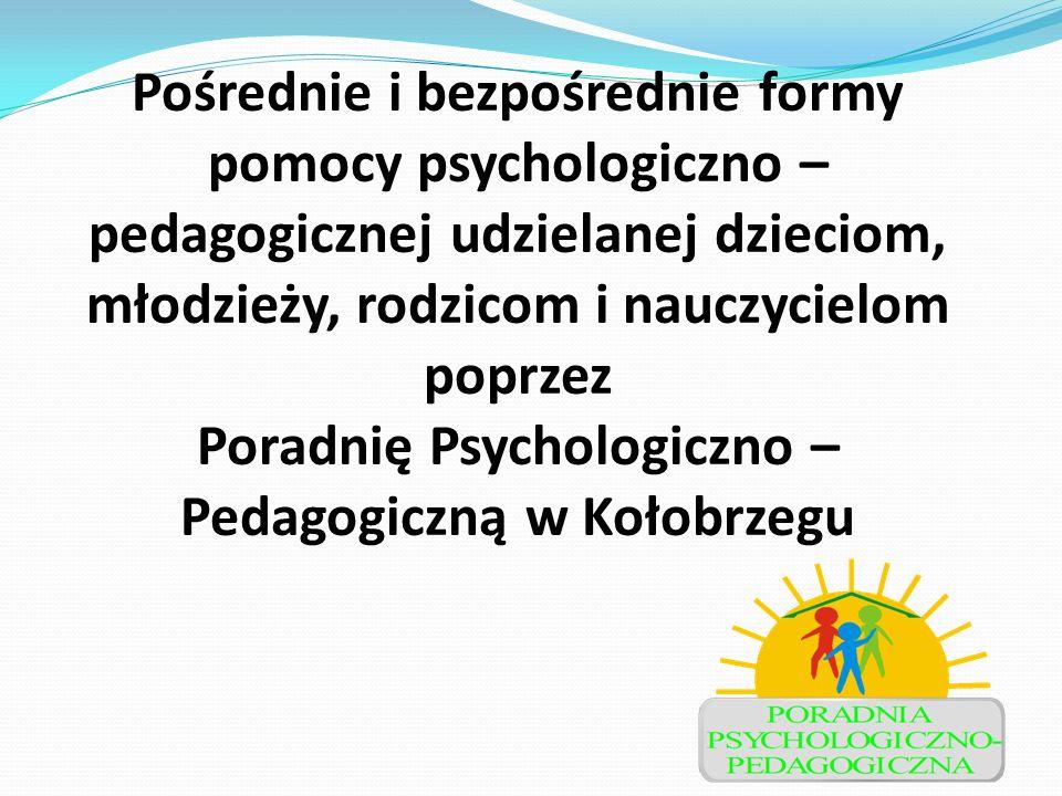 Pośrednie i bezpośrednie formy pomocy psychologiczno – pedagogicznej udzielanej dzieciom, młodzieży, rodzicom i nauczycielom poprzez Poradnię Psycholo
