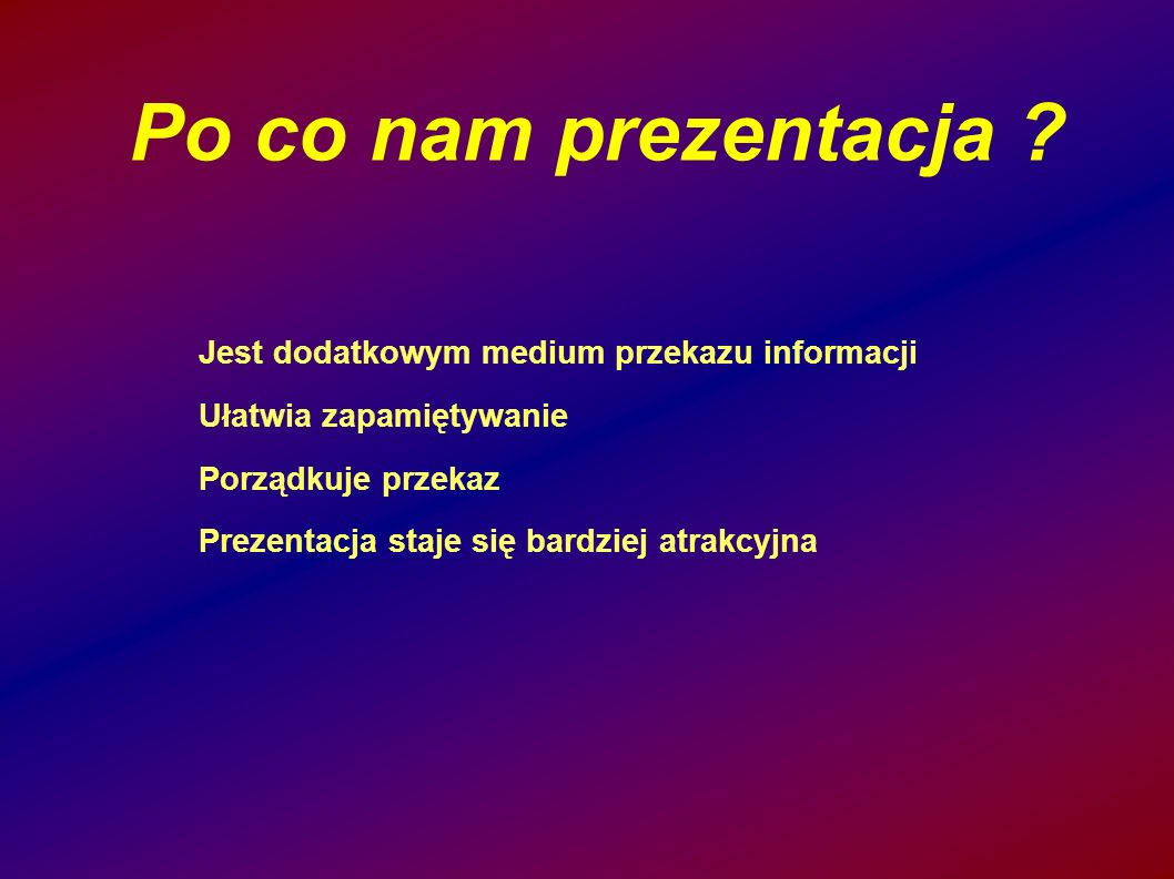 Po co nam prezentacja ? Jest dodatkowym medium przekazu informacji Ułatwia zapamiętywanie Porządkuje przekaz Prezentacja staje się bardziej atrakcyjna