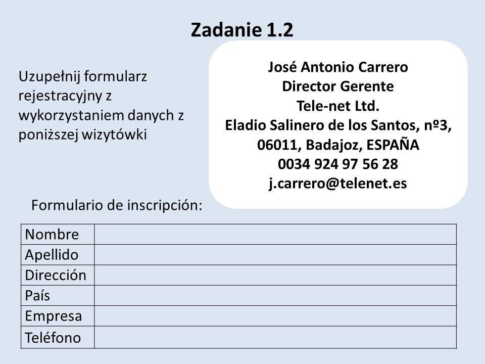 Zadanie 1.2 Nombre Apellido Dirección País Empresa Teléfono José Antonio Carrero Director Gerente Tele-net Ltd. Eladio Salinero de los Santos, nº3, 06