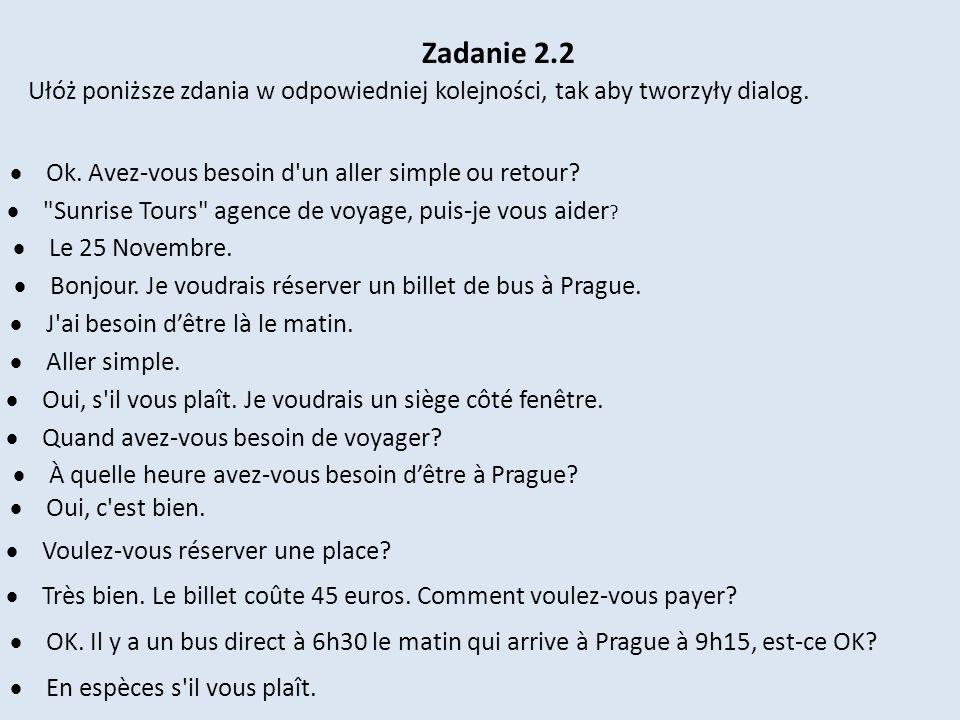 Zadanie 2.2 En espèces s'il vous plaît. Ułóż poniższe zdania w odpowiedniej kolejności, tak aby tworzyły dialog. Ok. Avez-vous besoin d'un aller simpl