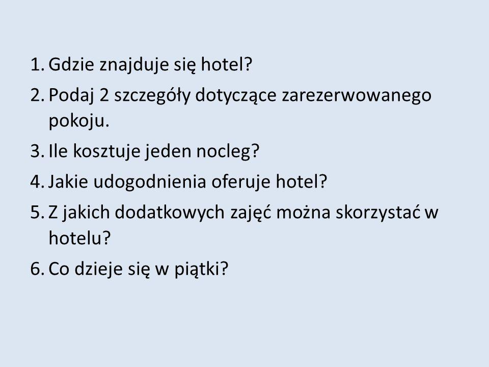 1.Gdzie znajduje się hotel. 2.Podaj 2 szczegóły dotyczące zarezerwowanego pokoju.