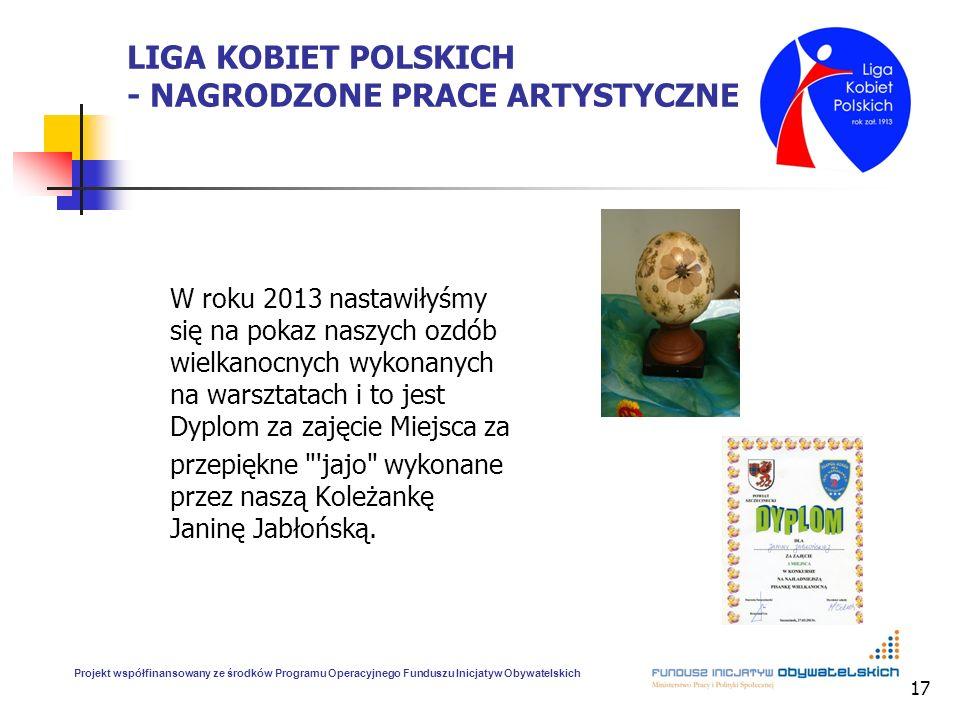 17 LIGA KOBIET POLSKICH - NAGRODZONE PRACE ARTYSTYCZNE W roku 2013 nastawiłyśmy się na pokaz naszych ozdób wielkanocnych wykonanych na warsztatach i t