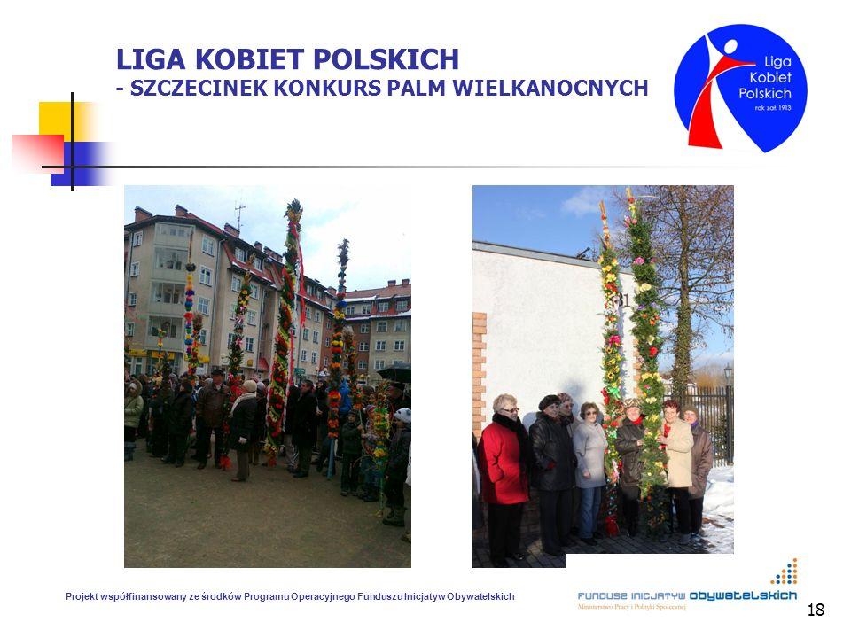 18 LIGA KOBIET POLSKICH - SZCZECINEK KONKURS PALM WIELKANOCNYCH Projekt współfinansowany ze środków Programu Operacyjnego Funduszu Inicjatyw Obywatels