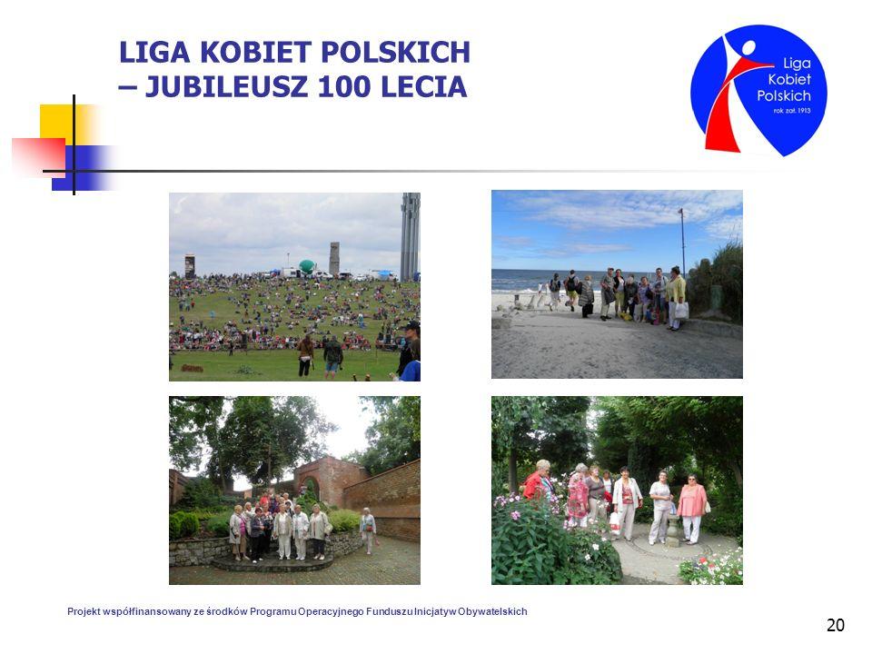 20 LIGA KOBIET POLSKICH – JUBILEUSZ 100 LECIA Projekt współfinansowany ze środków Programu Operacyjnego Funduszu Inicjatyw Obywatelskich